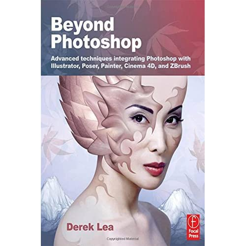 Beyond Photoshop: Advanced techniques integrating Photoshop with Illustrator, Poser, Painter, Cinema 4D and ZBrush by Derek Lea (1-Sep-2010) Paperback