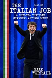 The Italian Job: A Chelsea thriller starring Antonio Conte: part one: Volume 1
