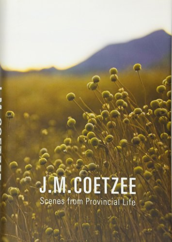 Scenes From Provincial Life by J M Coetzee