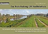 Das Etsch-Radweg GPS RadReiseBuch: Der komplette Radweg von Landeck über Verona bis zur Mündung in die Adria. inkl. Verlängerung bis Venedig, GPS-Daten, 200 Unterkünfte (PaRADise Guide) - Kay Wewior