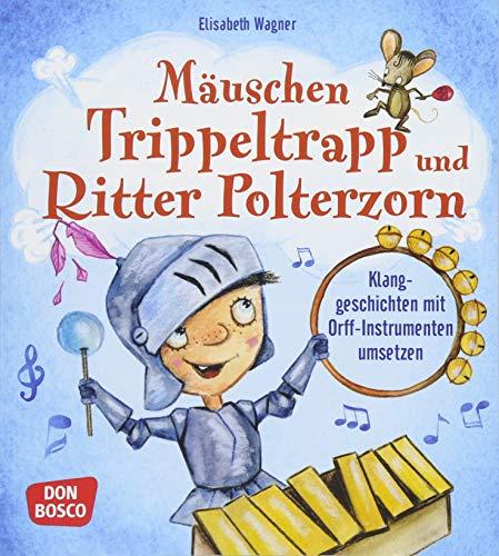 Mäuschen Trippeltrapp und Ritter Polterzorn: Klanggeschichten mit Orff-Instrumenten umsetzen