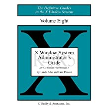 X Windows System Administrator's Guide, Vol 8 (Definitive Guides to the X Window System) by Linda Mui (1992-10-11)