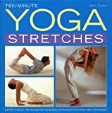 Ten-minute Yoga Stretches: Instant Energy and Relaxation Exercises Using Easy-to-follow Yoga Techniques