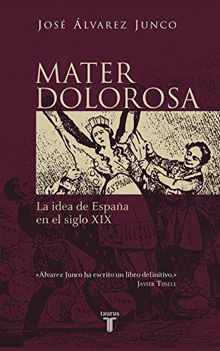Mater dolorosa: La idea de España en el siglo XIX (Historia) por José Álvarez Junco