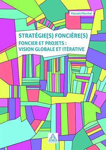 Stratégie(s) foncière(s): Foncier et projets : vision globale et itérative