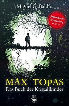 Max Topas: Das Buch der Kristallkinder (German Edition) by [Baldío, Miguel G.]