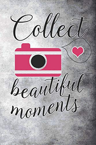Collect Beautiful Moments: Blank Lined Notebook Journal Diary Composition Notepad 120 Pages 6x9 Paperback ( Photography )