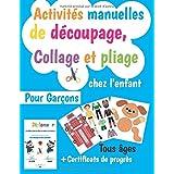 Activités manuelles de découpage, Collage et pliage: Chez l'enfant Pour Garçons de 4 à 12 Ans + Diplôme Certificats de progrè