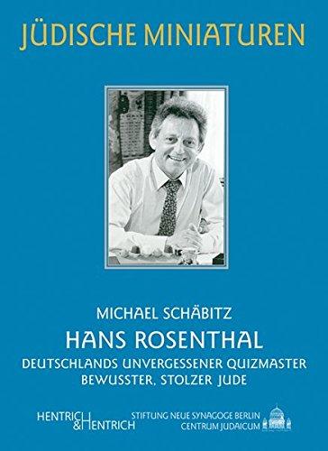 Hans Rosenthal: Deutschlands unvergessener Quizmaster und bewusster, stolzer Jude (Jüdische Miniaturen / Herausgegeben von Hermann Simon)