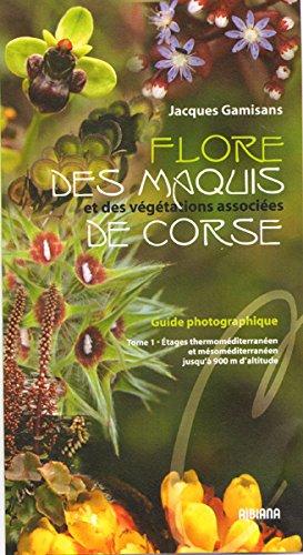 Flore des maquis et des végétations associées de Corse : Etages thermoméditerranéen et mésoméditerranéen, jusqu'à 900 m d'altitude