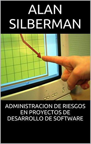 ADMINISTRACION DE RIESGOS EN PROYECTOS DE DESARROLLO DE SOFTWARE por Alan Silberman