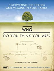 Who Do You Think You Are?: Discovering the Heroes and Villains in your Family by Dan Waddell (2006-01-03)