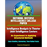 National Defense Intelligence College Paper: Intelligence Analysis in Theater Joint Intelligence Centers: An Experiment in Applying Structured Methods ... Two-Tailed Tests (English Edition)