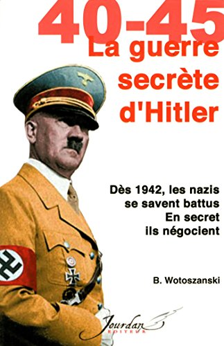 39-45. La Guerre secrète de Hitler