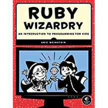 Ruby Wizardry – An Introduction to Programming for Kids