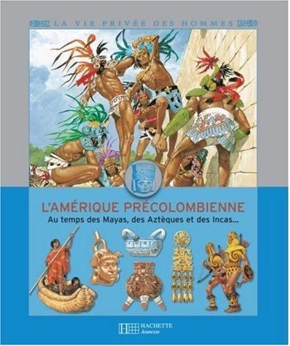 L'Amérique précolombienne : Au temps des Mayas, des Azrèques et des Incas. par Louis-René Nougier
