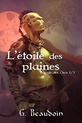 Gabriel Beaudoin - Trilogie des orcs - T1 L'étoile des plaines