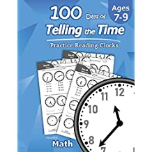 Humble Math – 100 Days of Telling the Time – Practice Reading Clocks: Ages 7-9, Reproducible Math Drills with Answers: Clocks, Hours, Quarter Hours, Five Minutes, Minutes, Word Problems