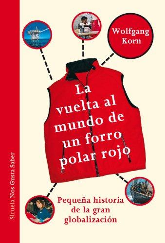 La vuelta al mundo de un forro polar rojo. Pequeña historia de la gran globalización (Las Tres Edades / Nos Gusta Saber) por Wolfgang Korn