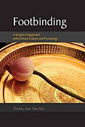 [(Footbinding : A Jungian Engagement with Chinese Culture and Psychology)] [By (author) Shirley See Yan Ma] published on (January, 2010)