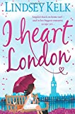 I Heart London. Lindsey Kelk (I Heart Series)