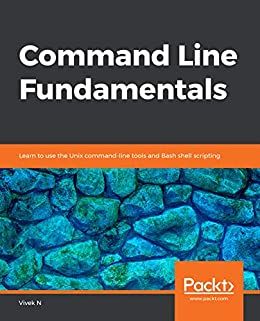 Command Line Fundamentals: Learn to use the Unix command-line tools and Bash shell scripting by [N, Vivek]