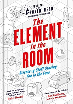The Element in the Room: Science-y Stuff Staring You in the Face (Festival of the Spoken Nerd) (English Edition) di [Arney, Helen, Mould, Steve]