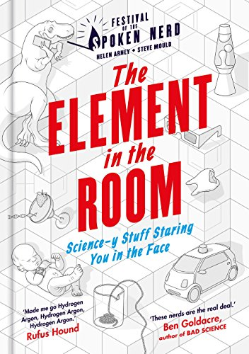 The Element in the Room: Science-y Stuff Staring You in the Face (Festival of the Spoken Nerd) (English Edition) (Chemie-science-projekte)