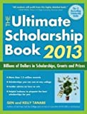 [(The Ultimate Scholarship Book 2013 2013 : Billions of Dollars in Scholarships, Grants & Prizes)] [By (author) Gen Tanabe ] published on (June, 2012)
