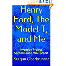 Henry Ford, The Model T, and Me: Invention Project Second Grade Mini-Report