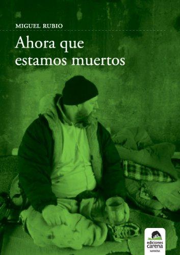 Ahora que estamos muertos por Miguel Rubio Aguilera