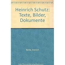 Heinrich Schütz. Texte, Bilder, Dokumente