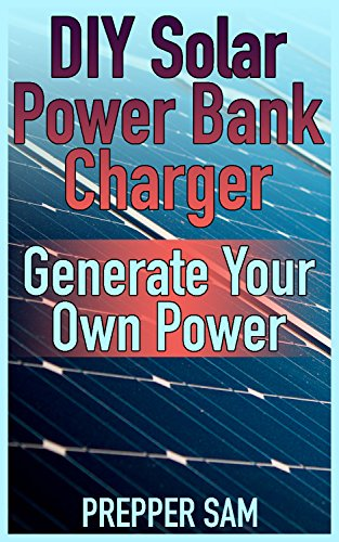 DIY Solar Power Bank Charger: Generate Your Own Power: (Solar Power, Power Generation) (English Edition)