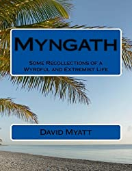 Myngath: Some Recollections of a Wyrdful and Extremist Life