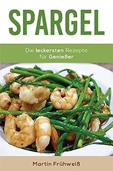 Spargel: Die leckersten Rezepte für Genießer