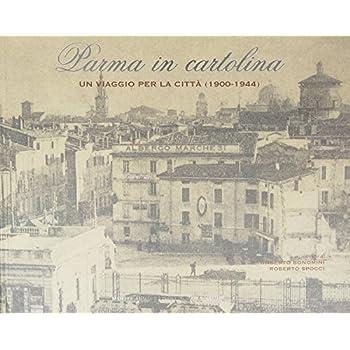 Parma In Cartolina. Un Viaggio Per La Città (1900-1944)