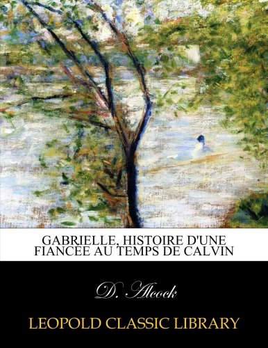 Gabrielle, histoire d'une fiancée au temps de Calvin par D. Alcock