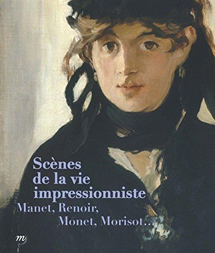 Scènes de la vie impressionniste : Manet, Renoir, Monet, Morisot...
