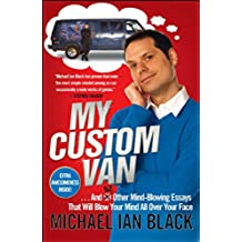 My Custom Van: And 50 Other Mind-Blowing Essays that Will Blow Your Mind All Over Your Face (English Edition)