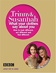 What Your Clothes Say About You: Look Different, Act Different, Feel Different by Susannah Constantine (2006-06-08)
