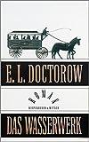 Das Wasserwerk: Roman - E.L. Doctorow