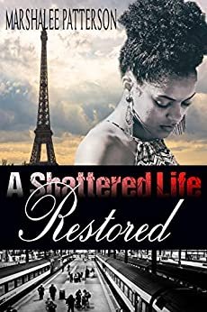 A Shattered Life Restored: An Inspirational Christian Romance by [Patterson, Marshalee]