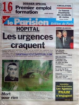 PARISIEN EDITION DE PARIS [No 16422] du 23/06/1997 - hopital - les urgences craquent mort pour rien - roland tourat jete dans l'indre par 4 collegiens dans le parc bel-ile de chateauroux - qui sont les 6 deputes verts proces - la crue du drac avait fait 7 victimes - les bas salaires les lecons de clinton agacent chirac la hausse inquietante des accidents de moto