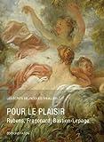 Pour le plaisir - Rubens, Fragonard, Bastien-Lepage