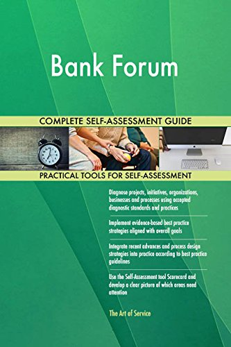 Bank Forum All-Inclusive Self-Assessment - More than 710 Success Criteria, Instant Visual Insights, Comprehensive Spreadsheet Dashboard, Auto-Prioritized for Quick Results