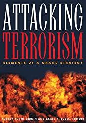 Attacking Terrorism: Elements of a Grand Strategy