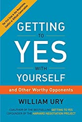 Getting to Yes with Yourself: And Other Worthy Opponents by William Ury (2015-01-20)