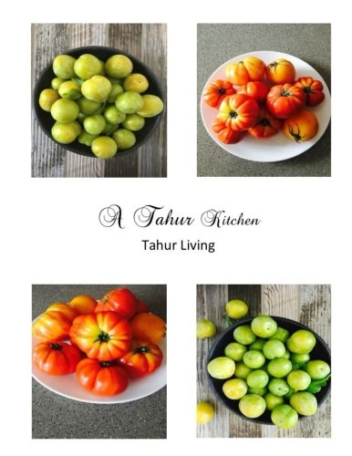 A Tahur Kitchen: Easy & Delicious Recipes For Your Genesis 1:29 Lifestyle