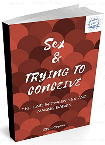 Sex and Trying To Conceive: The Link between Sex and Making Babies. (First Time Daddy) (English Edition)
