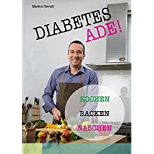 Diabetes Ade!: Kochen Backen Naschen